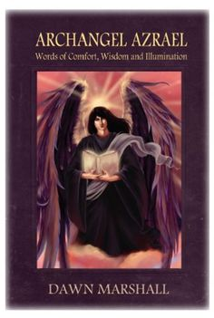 Archangel Azrael - Words of Comfort, Wisdom and Illumination by Dawn Marshall. $5.32 Archangel Azrael, Entertaining Angels, Words Of Comfort, Spirituality Books, The Grim, Grim Reaper, New Age, Beautiful Creatures, Christianity