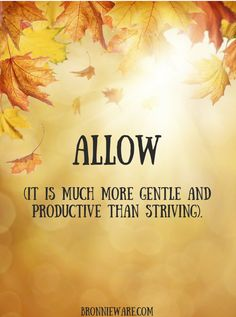 Allow. It's much more gentle and productive than striving. #wisdom #affirmations