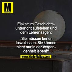 """""""Geschichte"""" as in 'living in the past'. challenging a history teacher. perfect job for an ENTP """"Geschichte"""" as in 'living in the past'. challenging a history teacher. perfect job for an ENTP? Funny Cute, Hilarious, Teacher Comments, Yoonmin, Haha, Funny Memes, Jokes, History Teachers, Entp"""