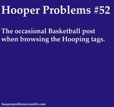 This is so true.  Or when I say that I'm hooping and they think basketball