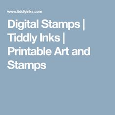 Digital Stamps | Tiddly Inks | Printable Art and Stamps