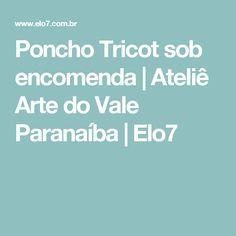 Poncho Tricot sob encomenda | Ateliê Arte do Vale Paranaíba | Elo7