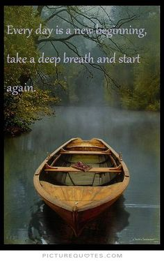 Every day is a new beginning, take a deep breath and start again. Picture Quotes.