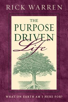 The purpose driven life.