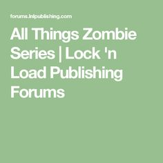 All Things Zombie Series | Lock 'n Load Publishing Forums
