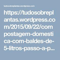 https://tudosobreplantas.wordpress.com/2015/09/22/compostagem-domestica-com-baldes-de-5-litros-passo-a-passo/