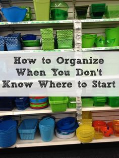 How To Organize When You Don't Know Where To Start