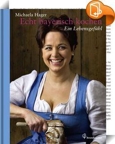"""Echt bayerisch kochen    ::  In der Sendung """"Wir in Bayern"""" schwingt Michaela Hager regelmäßig im Bayerischen Fernsehen den Kochlöffel. Mit ihrem lockeren, bodenständigen Charme und ihrer unverfälschten, gestandenen bayerischen Küche kochte sie sich schnell in die Herzen der Zuschauer. Michaelas Küche ist sinnlich und verführerisch, sie vermittelt Genuss auf höchstem Niveau und ein Lebensgefühl, das Bayern in der ganzen Welt berühmt gemacht hat: gemütlich, urig und gesellig.  Schon im ..."""