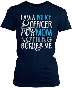 I'm a Police Officer and a Mom nothing scares me The perfect fit for a proud police mom. Order yours today! Premium, Women's Fit & Long Sleeve T-Shirt Made from 100% pre-shrunk cotton jersey. Heathere