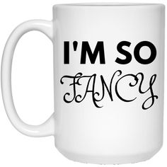 I'm So Fancy 15 oz. White Mug