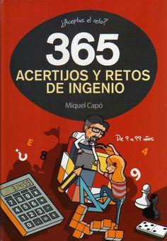 365 acertijos y retos de ingenio / Miquel Capó i Dolz.-- [Barcelona] : Montena, 2014.