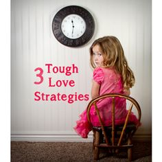 3 Tough Love Parenting Strategies