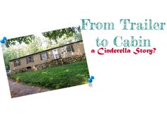 From Trailer to Cabin, a Cinderella Story?
