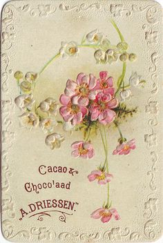 chromo cacao driessen - spray of pink embossed flowers and embossed border Vintage Cards, Vintage Paper, Candy Labels, Flower Bird, Printable Paper, Junk Journal, Vintage Flowers, Cocoa, Decoupage