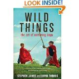 """""""Wild Things.""""  Great book about raising boys.  This one will be especially helpful for the pre-teen and teenage years.  Must re-read!"""
