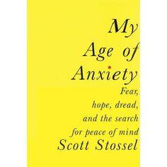 My Age of Anxiety - Scott Stossel
