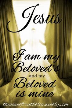 """Song of Solomon 6:3 I am my Beloved's and my Beloved is mine."""" thevoiceoftruthblog.weebly.com"""
