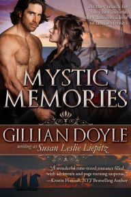 "Mystic Memories By Gillian Doyle writing as Susan Leslie Liepitz - ""A wonderful time-travel romance filled with adventure and page-turning suspense"" (New York Times bestselling author Kristin Hannah). On the hunt for a missing child, Cara Edwards winds up in California — in 1833. Could rugged Captain Blake Masters have a connection to the vanished boy?"