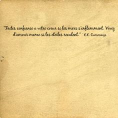 "en francais....""Trust your heart if the seas catch fire, live by love though the stars walk backward.""   ― E.E. Cummings"