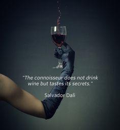 "Salvador Dali - ""The connoisseur does not drink wine but tastes its secrets."""