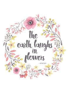 "Free printable 5x7 artwork.  Download our free printable 5×7 artwork to frame and adorn your walls or desk. Designed with the words ""The Earth Laughs in Flowers"" inside a delicate floral wreath, this printable is the perfect feel-good craft for springtime!"