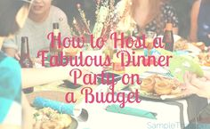 Want to have an amazing get-together for family and friends but don't have the dough? No problem! Click for our top tips on how to host a fabulous dinner party on a budget!