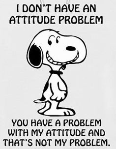 No attitude problem here! Too funny! Great Quotes, Me Quotes, Motivational Quotes, Funny Quotes, Inspirational Quotes, Peanuts Quotes, Snoopy Quotes, Peanuts Images, Snoopy Pictures