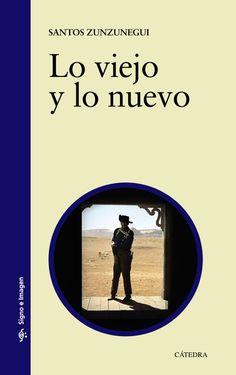 Lo viejo y lo nuevo : Caimán, cuadernos de cine (2007-2012) / Santos Zunzunegui