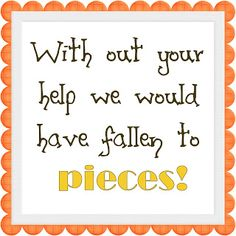 "Volunteer gift idea using Reese's Pieces and tag line ""Without your help, we would have fallen to pieces"""