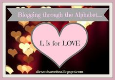 ABC's and Sweet Tea: Blogging through the Alphabet...L is for LOVE