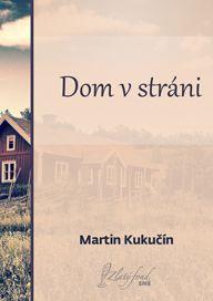 Martin Kukučín: Dom v stráni (Niet domu, kde sa nedymí v komíne) - elektronická knižnica