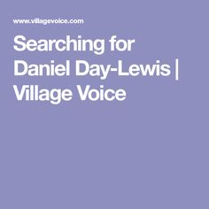 Searching for Daniel Day-Lewis   Village Voice
