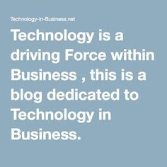 Technology is a driving Force within Business , this is a blog dedicated to Technology in Business.