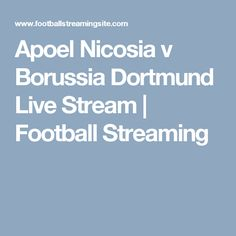 Apoel Nicosia v Borussia Dortmund Live Stream | Football Streaming