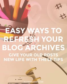 Easy Ways to Refresh Your Blog Archives | Are your old blog posts just sitting there collecting dust? They could be working for you! Give new life to your old posts with these tips. Click to find out more!