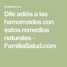 Dile adiós a las hemorroides con estos remedios naturales - FamiliaSalud.com