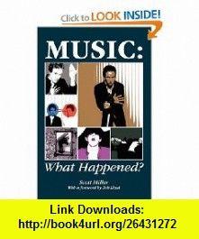 Music What Happened? (9780615381961) Scott Miller , ISBN-10: 0615381960  , ISBN-13: 978-0615381961 ,  , tutorials , pdf , ebook , torrent , downloads , rapidshare , filesonic , hotfile , megaupload , fileserve