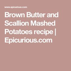 Brown Butter and Scallion Mashed Potatoes recipe | Epicurious.com