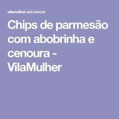 Chips de parmesão com abobrinha e cenoura - VilaMulher