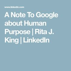 A Note To Google about Human Purpose | Rita J. King | LinkedIn