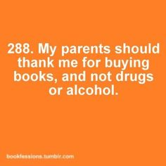 Bookfession # 288 : My parents should be grateful I'm addicted to books!