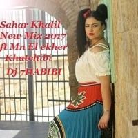 Sahar Khalil Mix Ft Mn El Ekher Khatchibi Dj 7HABIBI by Osama Dj 7Habibi on SoundCloud