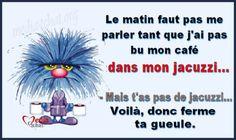 New Post has been published on http://www.media-tchat.org/tchat-media/humour-derision/mon-cafe-et-mon-jacuzzi/Mon café et mon jacuzzi       (adsbygoogle = window.adsbygoogle || []).push();    Quand je me réveil, il ne faut pas me parler tant que j'ai pas bu mon café dans mon jacuzzi.