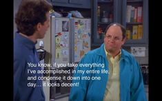 Seinfeld quote - George explains his life to Jerry, 'The Muffin Tops'