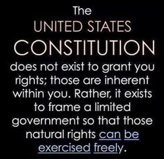 The Constitution was written to frame a limited government so that the natural rights of 'We The People' could be exercised freely! Great Quotes, Inspirational Quotes, Awesome Quotes, Profound Quotes, Wise Quotes, Quotable Quotes, Famous Quotes, Motivational, United States Constitution