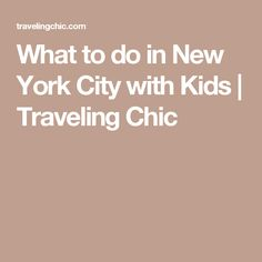 What to do in New York City with Kids | Traveling Chic