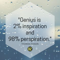 """Sometimes, you need a little inspiration and a lot of hard work.   Quote by the """"greatest inventor of America"""", Thomas Edison."""