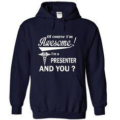 Of course i am awesome I am a PRESENTER T Shirts, Hoodie Sweatshirts