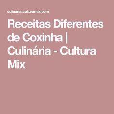 Receitas Diferentes de Coxinha | Culinária - Cultura Mix