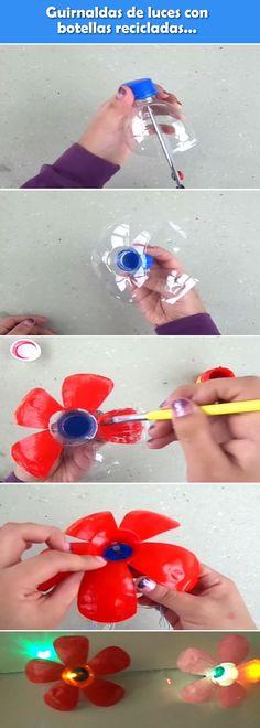 Guirnaldas de luces personalizadas con botellas de plástico recicladas. Manualidades con objetos reciclados.